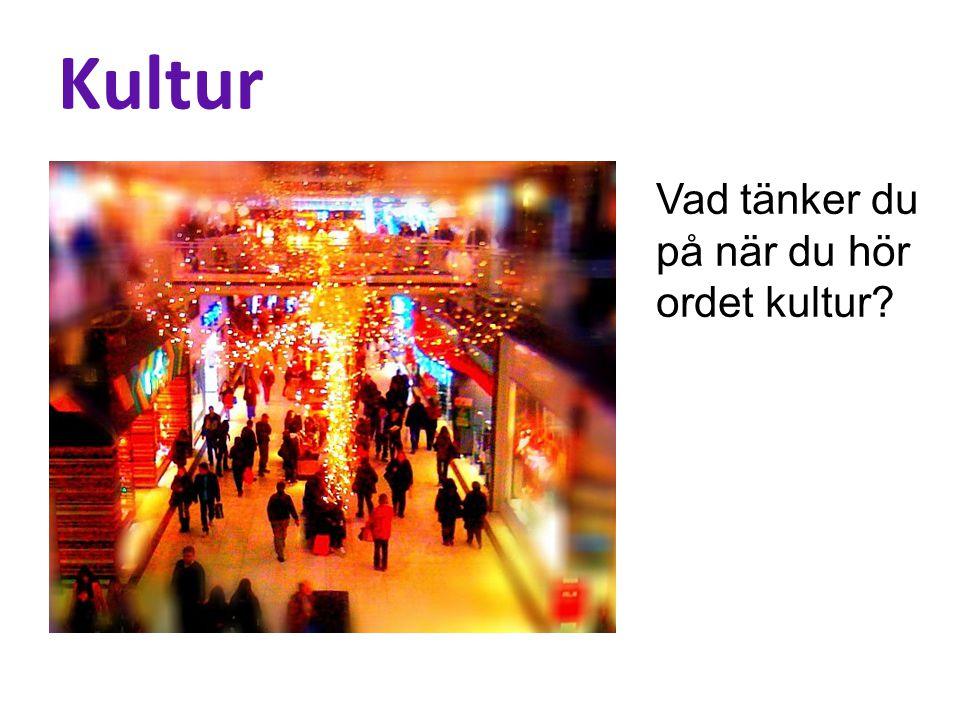 Kultur Vad tänker du på när du hör ordet kultur