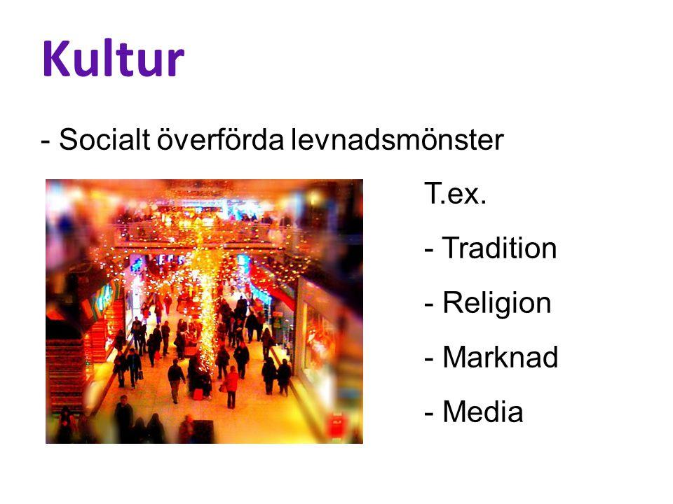 Kultur - Socialt överförda levnadsmönster T.ex. - Tradition - Religion