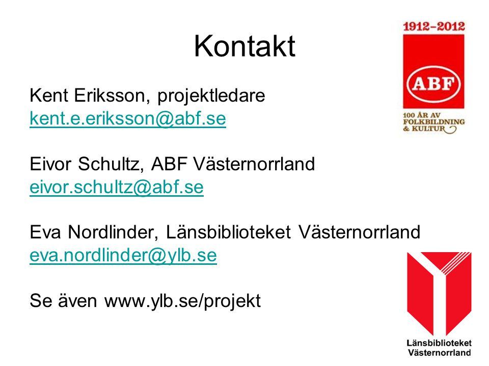 Kontakt Kent Eriksson, projektledare kent.e.eriksson@abf.se