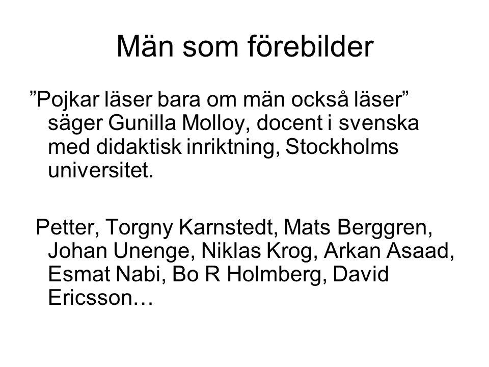 Män som förebilder Pojkar läser bara om män också läser säger Gunilla Molloy, docent i svenska med didaktisk inriktning, Stockholms universitet.