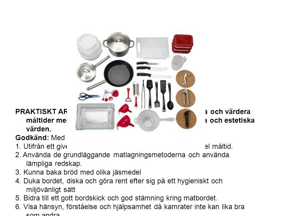 PRAKTISKT ARBETE - Kunna planera, tillaga, arrangera och värdera måltider med hänsyn till ekonomi, hälsa, miljö, etiska och estetiska värden.