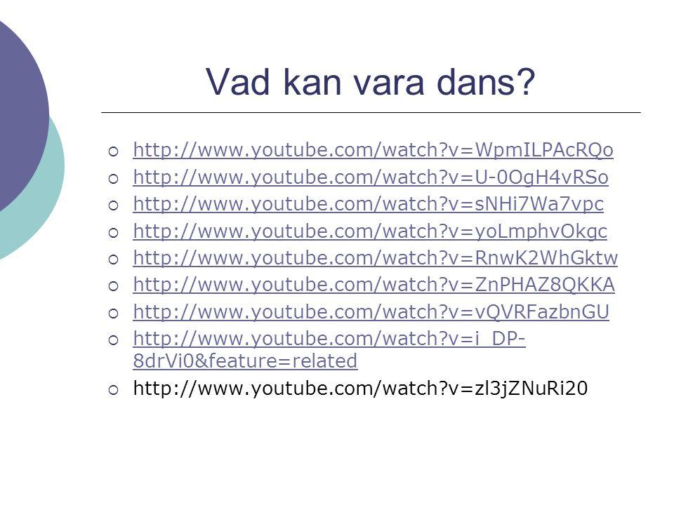 Vad kan vara dans http://www.youtube.com/watch v=WpmILPAcRQo