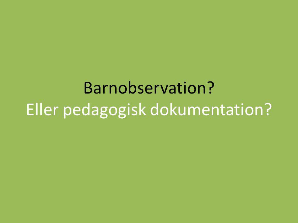 Barnobservation Eller pedagogisk dokumentation