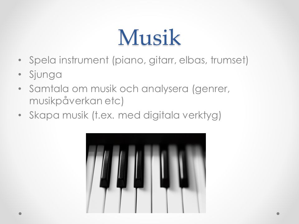Musik Spela instrument (piano, gitarr, elbas, trumset) Sjunga