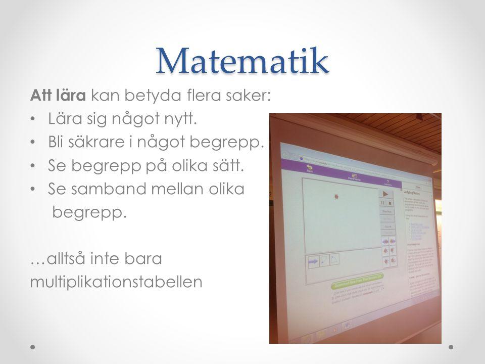 Matematik Att lära kan betyda flera saker: Lära sig något nytt.
