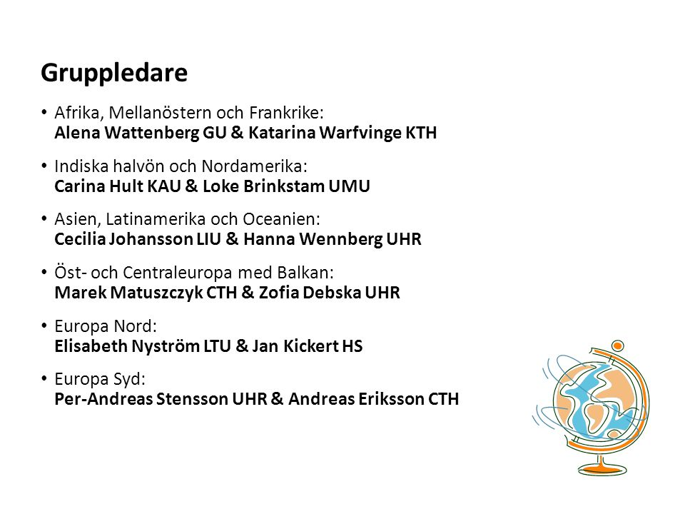 Gruppledare Afrika, Mellanöstern och Frankrike: Alena Wattenberg GU & Katarina Warfvinge KTH.