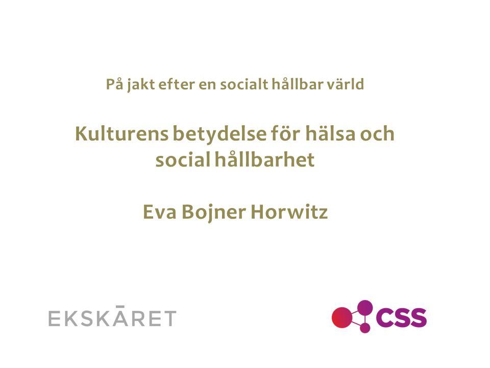 Kulturens betydelse för hälsa och social hållbarhet Eva Bojner Horwitz