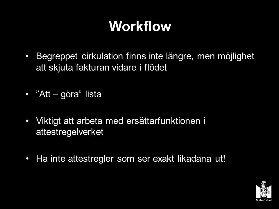 Workflow Begreppet cirkulation finns inte längre, men möjlighet att skjuta fakturan vidare i flödet.