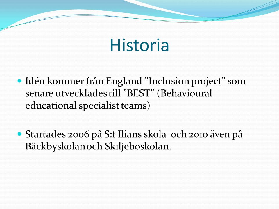 Historia Idén kommer från England Inclusion project som senare utvecklades till BEST (Behavioural educational specialist teams)