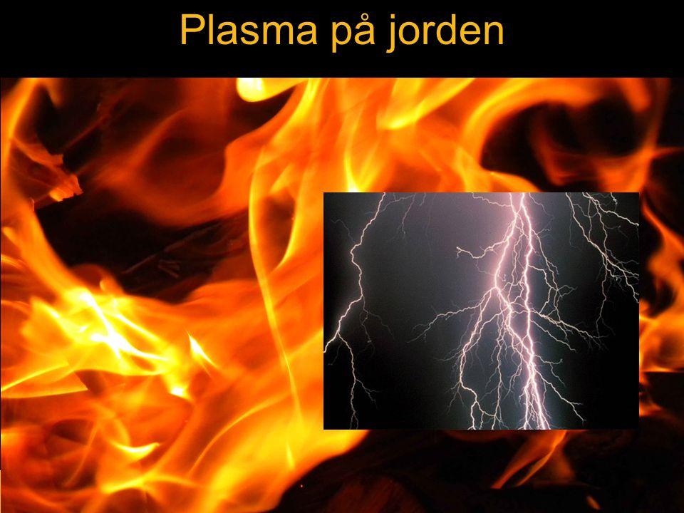 Plasma på jorden Exempel på plasma