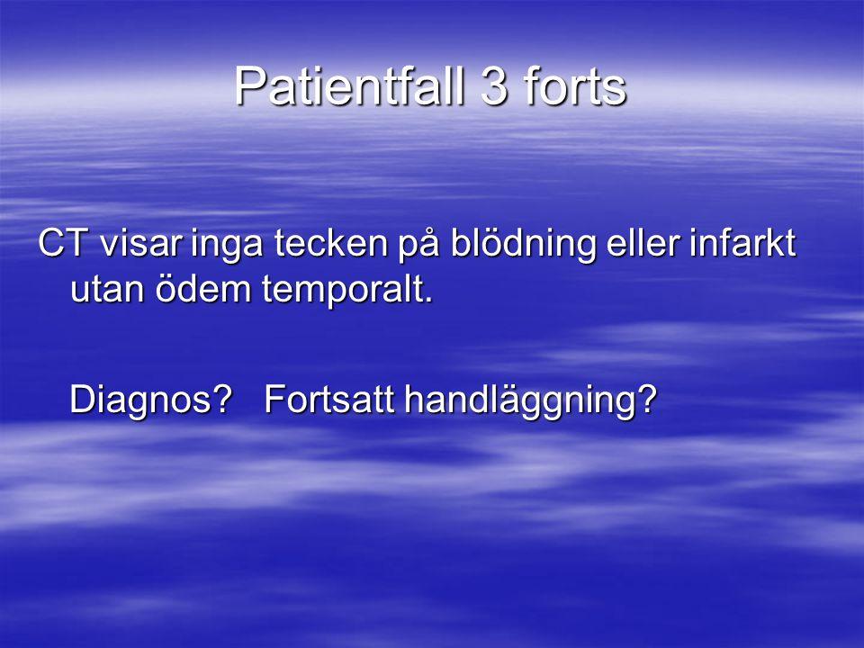 Patientfall 3 forts CT visar inga tecken på blödning eller infarkt utan ödem temporalt.