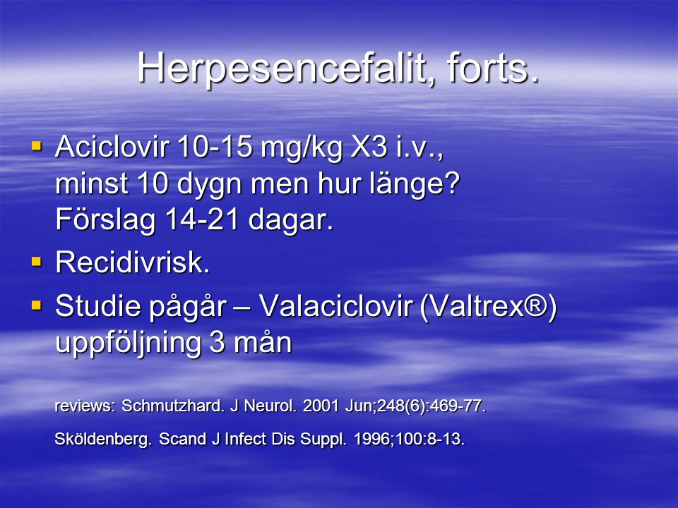 Herpesencefalit, forts.