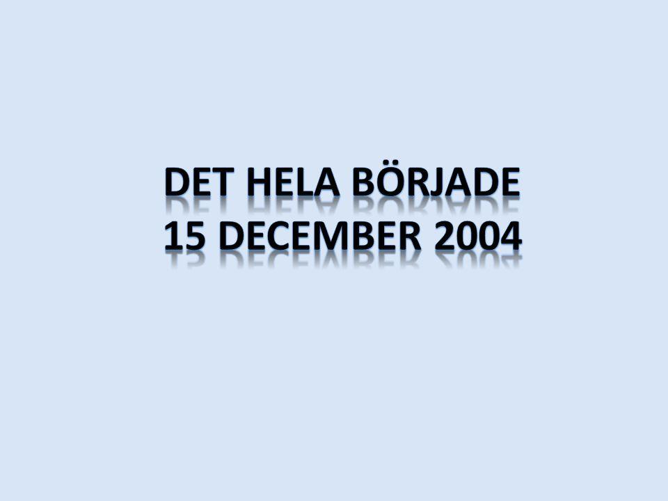 Det hela började 15 december 2004