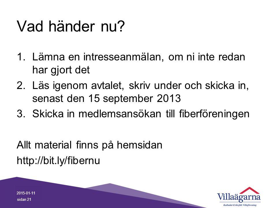 Vad händer nu Lämna en intresseanmälan, om ni inte redan har gjort det. Läs igenom avtalet, skriv under och skicka in, senast den 15 september 2013.