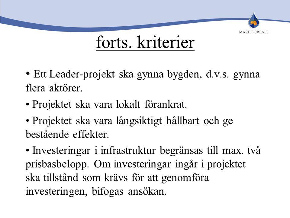 forts. kriterier Ett Leader-projekt ska gynna bygden, d.v.s. gynna flera aktörer. Projektet ska vara lokalt förankrat.