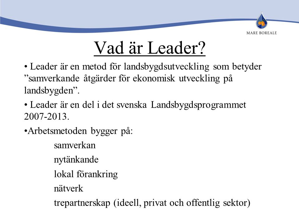 Vad är Leader Leader är en metod för landsbygdsutveckling som betyder samverkande åtgärder för ekonomisk utveckling på landsbygden .
