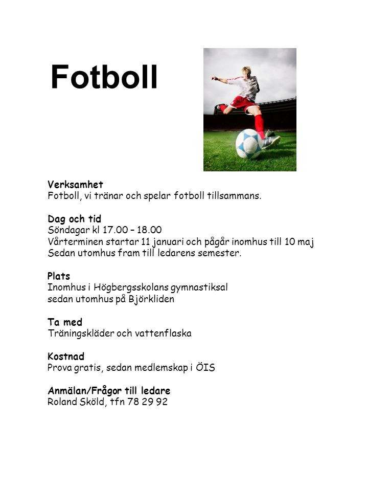 Fotboll Verksamhet Fotboll, vi tränar och spelar fotboll tillsammans.