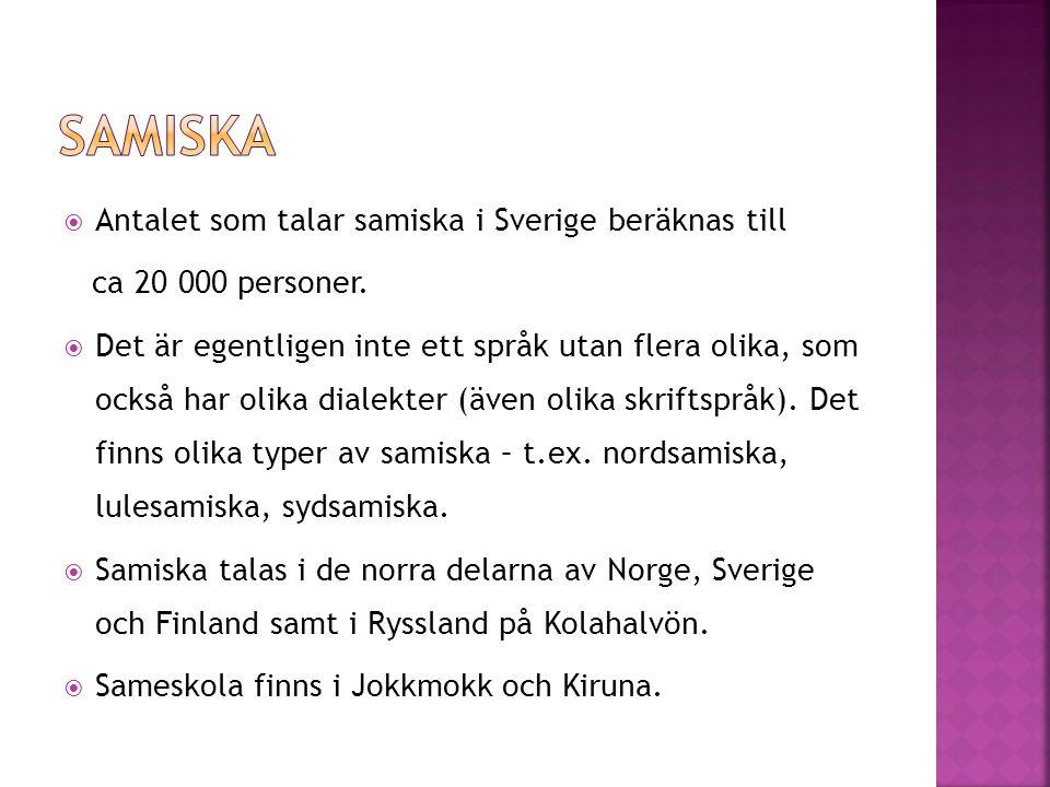 Samiska Antalet som talar samiska i Sverige beräknas till