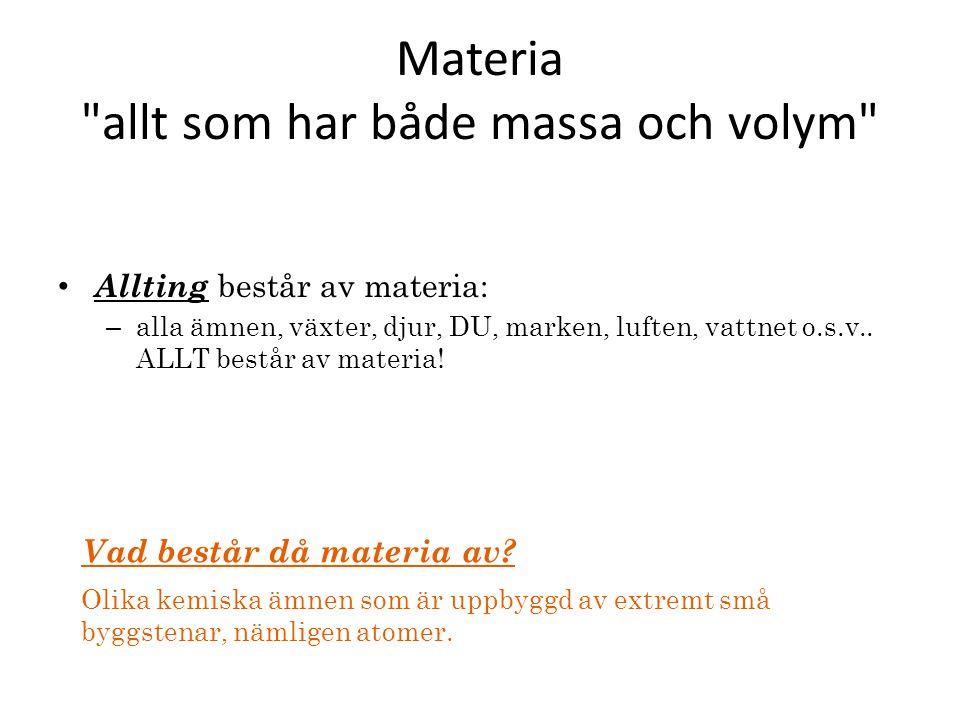 Materia allt som har både massa och volym