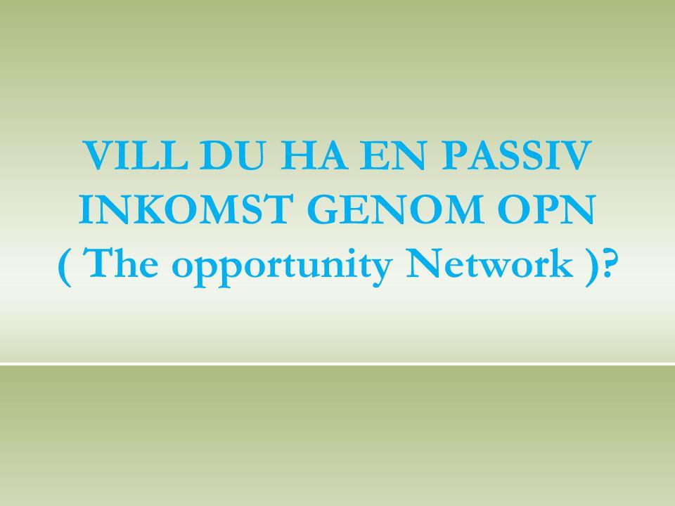 VILL DU HA EN PASSIV INKOMST GENOM OPN ( The opportunity Network )