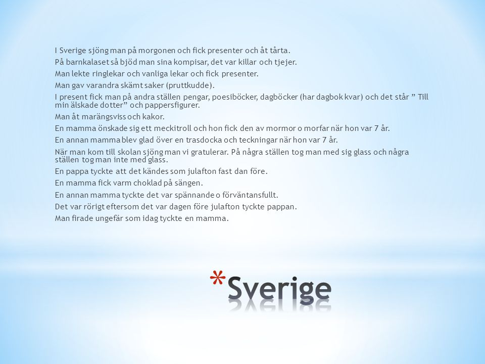I Sverige sjöng man på morgonen och fick presenter och åt tårta