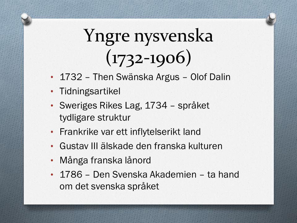 Yngre nysvenska (1732-1906) 1732 – Then Swänska Argus – Olof Dalin