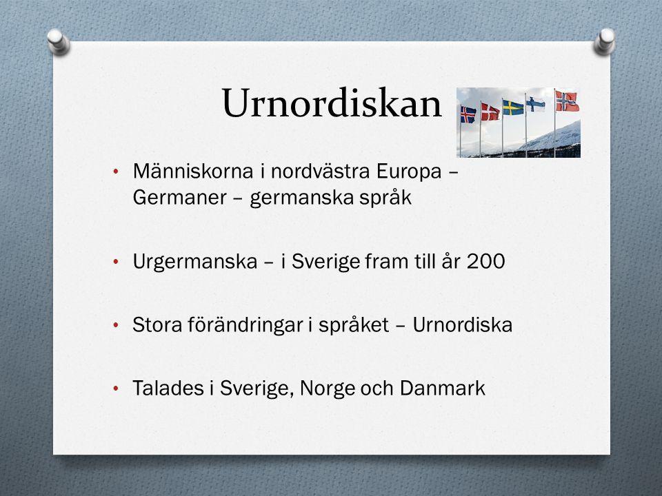 Urnordiskan Människorna i nordvästra Europa – Germaner – germanska språk. Urgermanska – i Sverige fram till år 200.