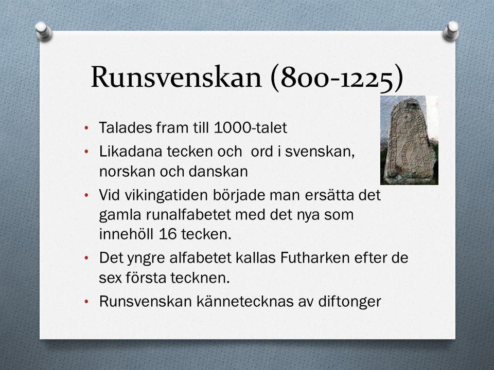 Runsvenskan (800-1225) Talades fram till 1000-talet