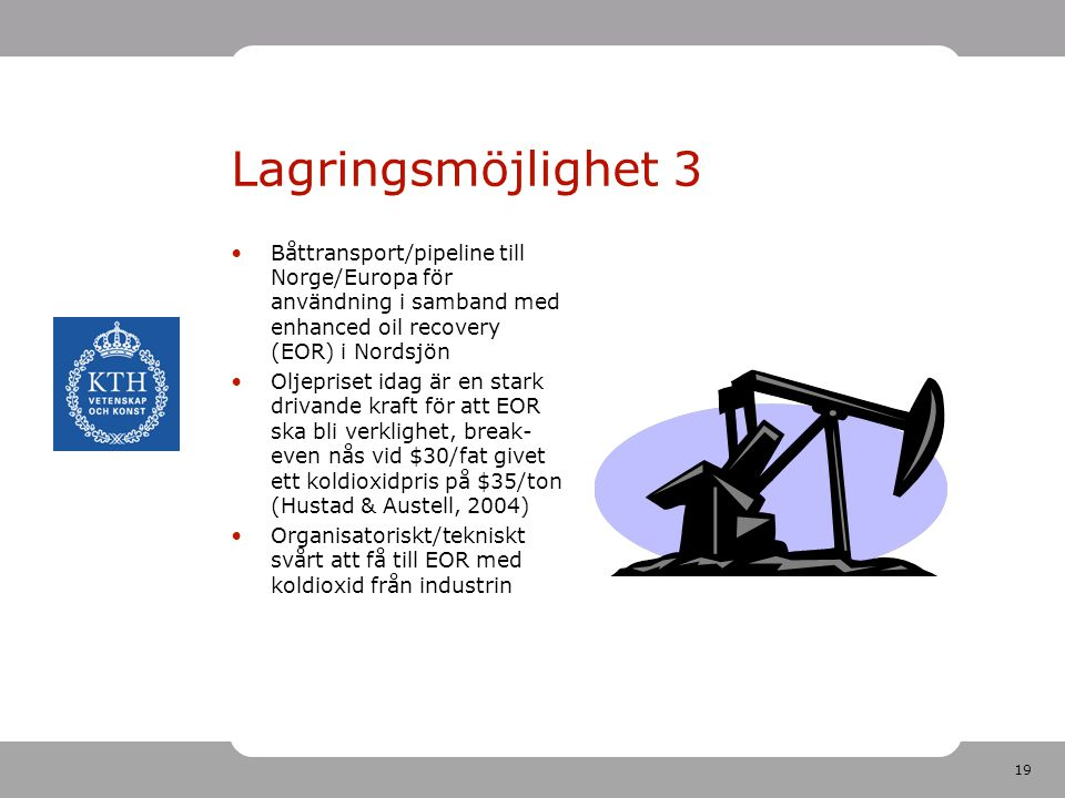 Lagringsmöjlighet 3 Båttransport/pipeline till Norge/Europa för användning i samband med enhanced oil recovery (EOR) i Nordsjön.