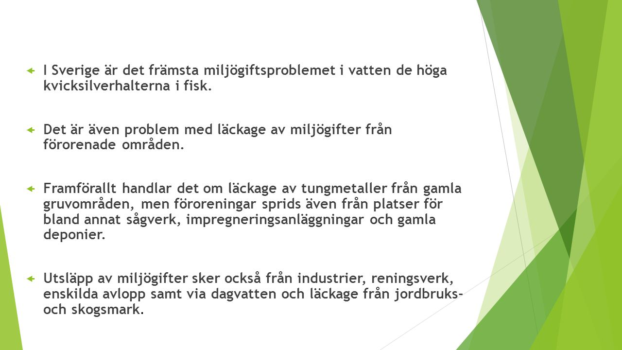 I Sverige är det främsta miljögiftsproblemet i vatten de höga kvicksilverhalterna i fisk.