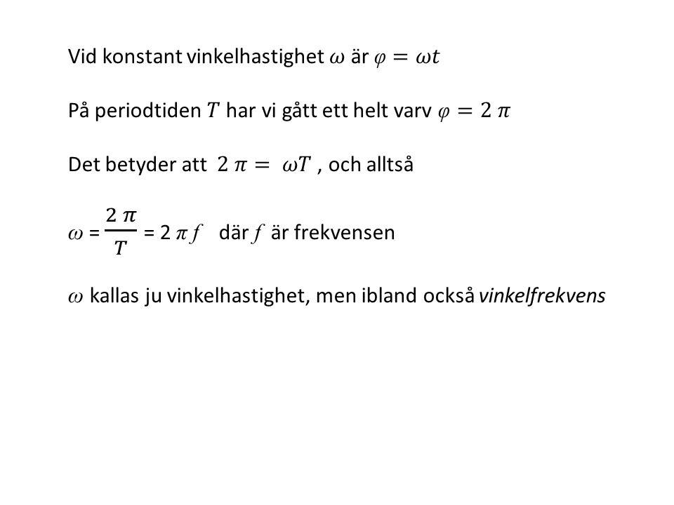 Vid konstant vinkelhastighet 𝜔 är φ=𝜔𝑡