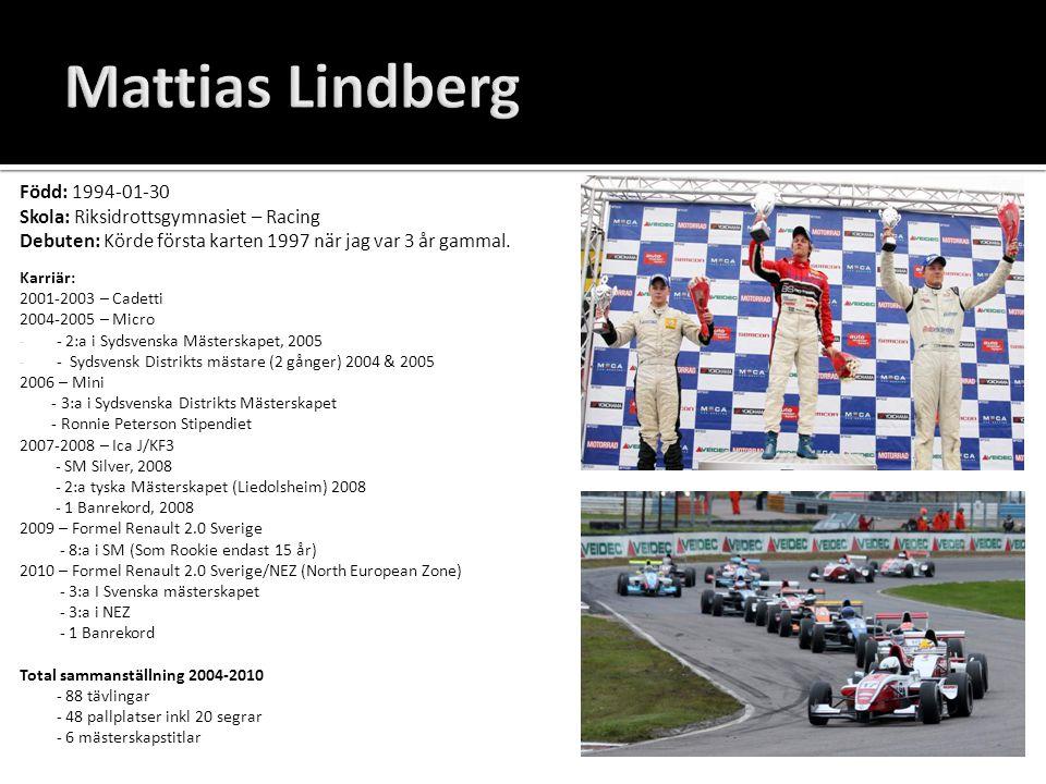 Mattias Lindberg Född: 1994-01-30 Skola: Riksidrottsgymnasiet – Racing