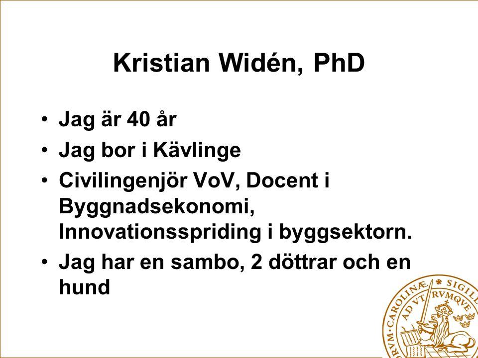 Kristian Widén, PhD Jag är 40 år Jag bor i Kävlinge