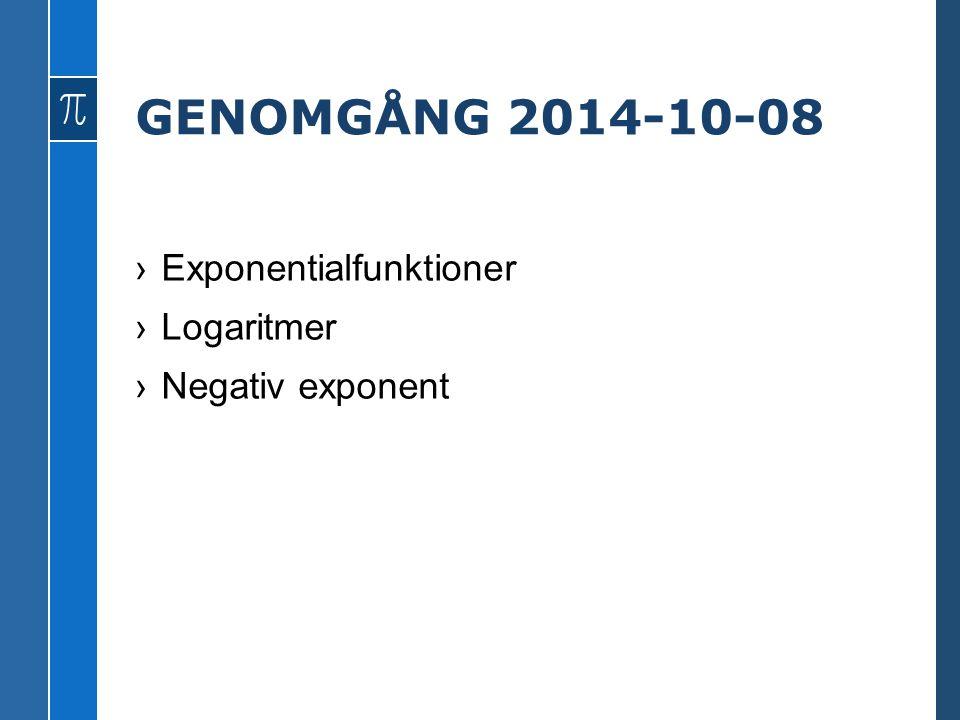 GENOMGÅNG 2014-10-08 Exponentialfunktioner Logaritmer Negativ exponent