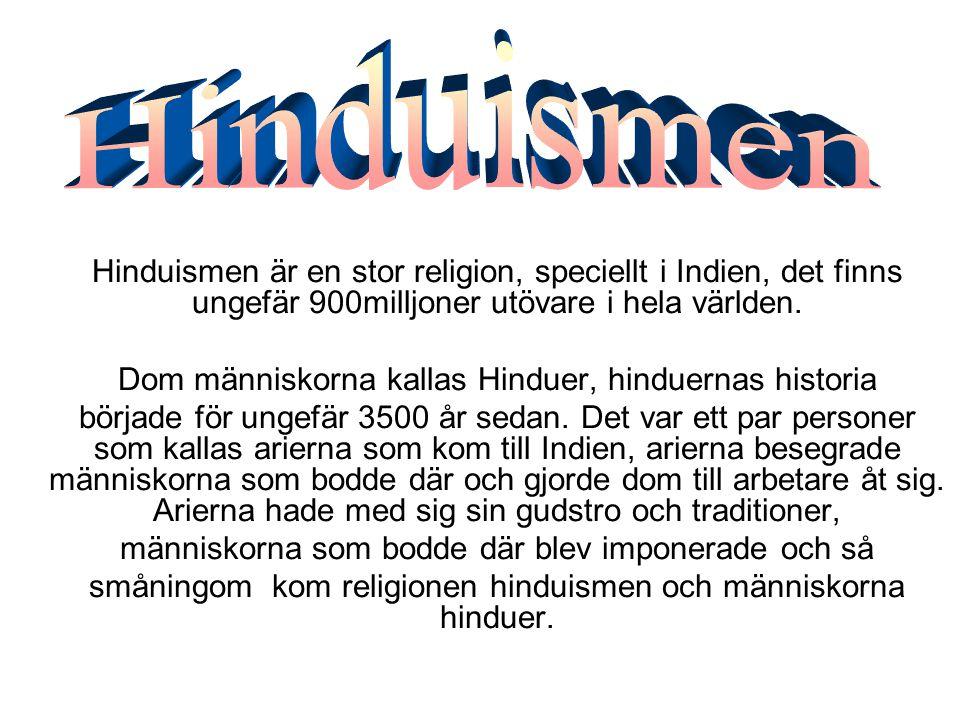 Hinduismen Hinduismen är en stor religion, speciellt i Indien, det finns ungefär 900milljoner utövare i hela världen.