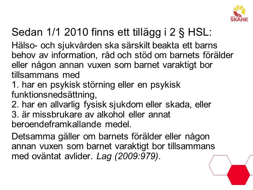 Sedan 1/1 2010 finns ett tillägg i 2 § HSL: