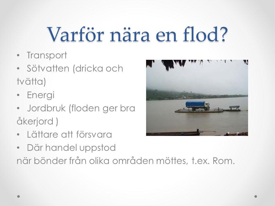 Varför nära en flod Transport Sötvatten (dricka och tvätta) Energi