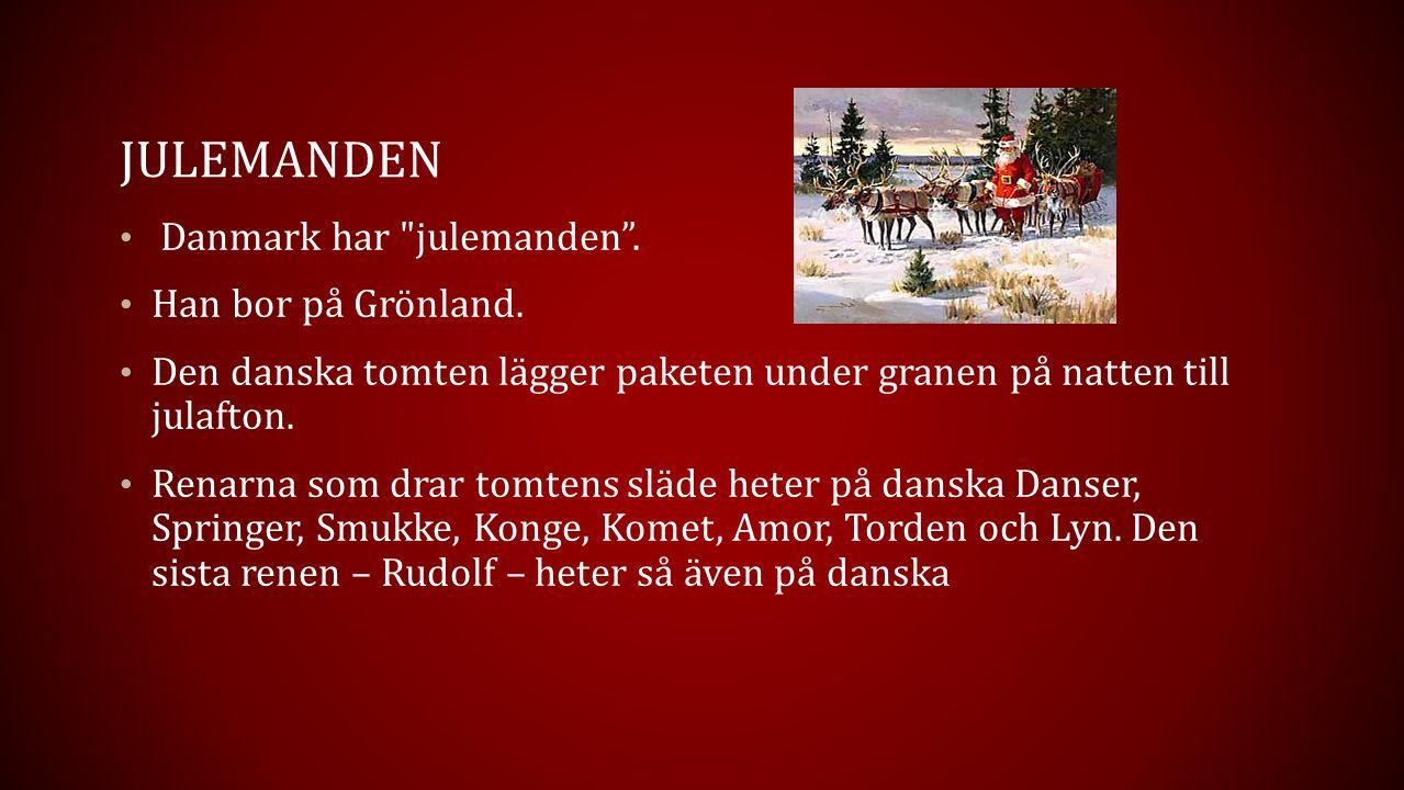 JULemanden Danmark har julemanden . Han bor på Grönland.