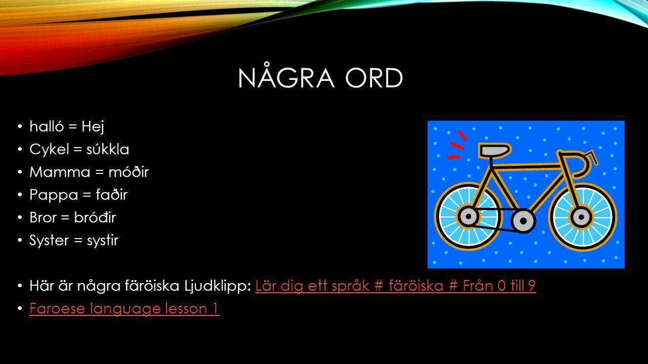 Några ord halló = Hej Cykel = súkkla Mamma = móðir Pappa = faðir