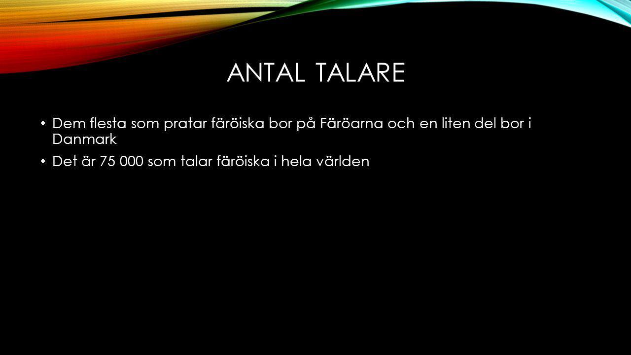 Antal talare Dem flesta som pratar färöiska bor på Färöarna och en liten del bor i Danmark.