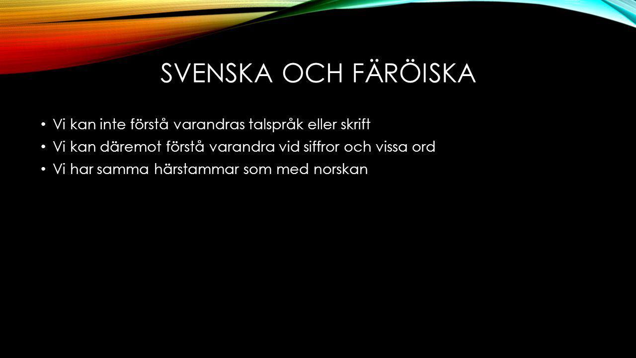 Svenska och färöiska Vi kan inte förstå varandras talspråk eller skrift. Vi kan däremot förstå varandra vid siffror och vissa ord.