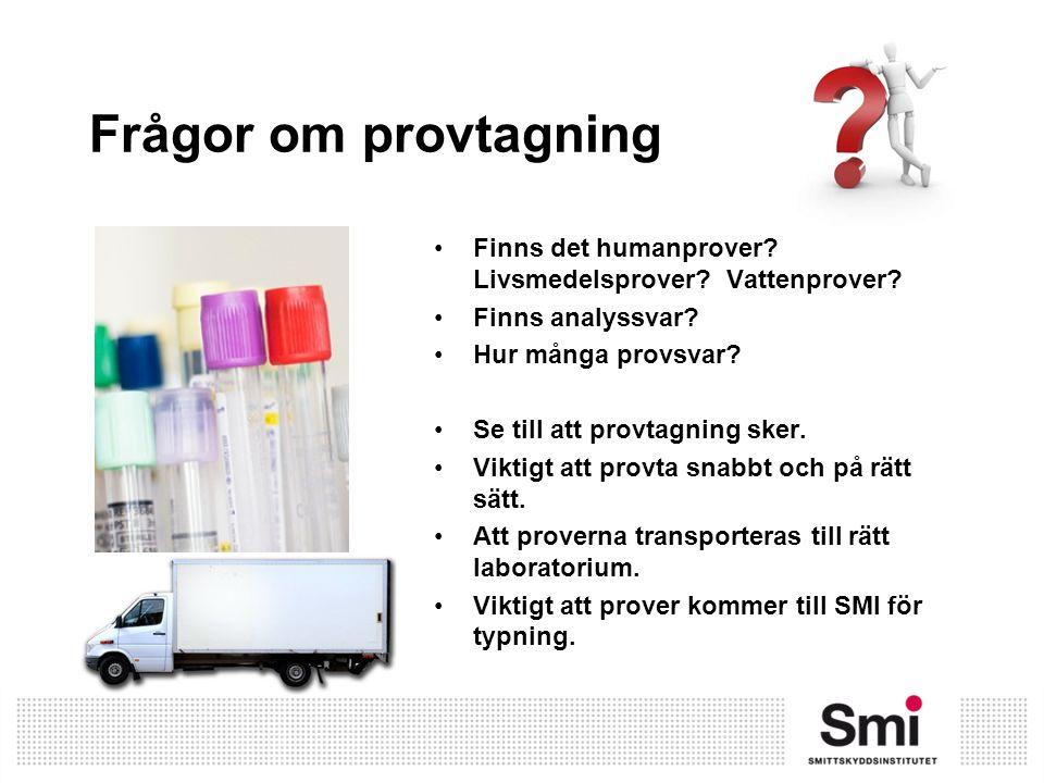 Frågor om provtagning Finns det humanprover Livsmedelsprover Vattenprover Finns analyssvar Hur många provsvar