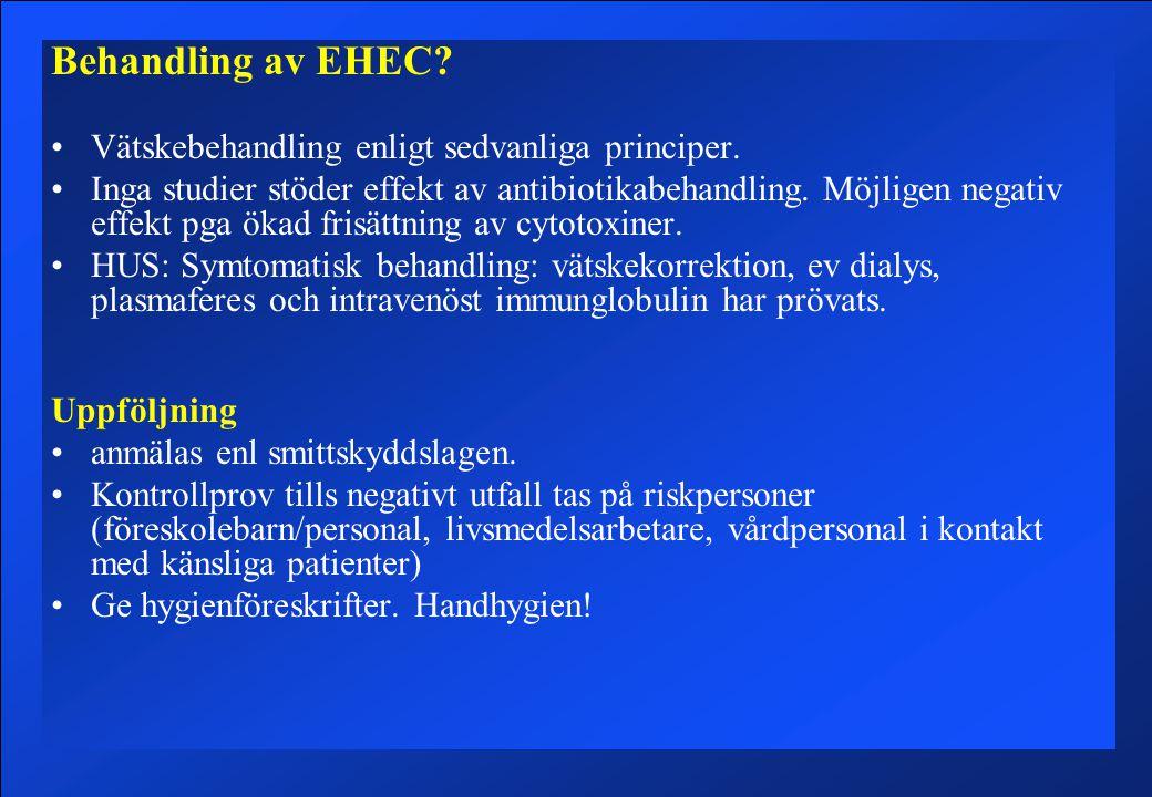 Behandling av EHEC Vätskebehandling enligt sedvanliga principer.