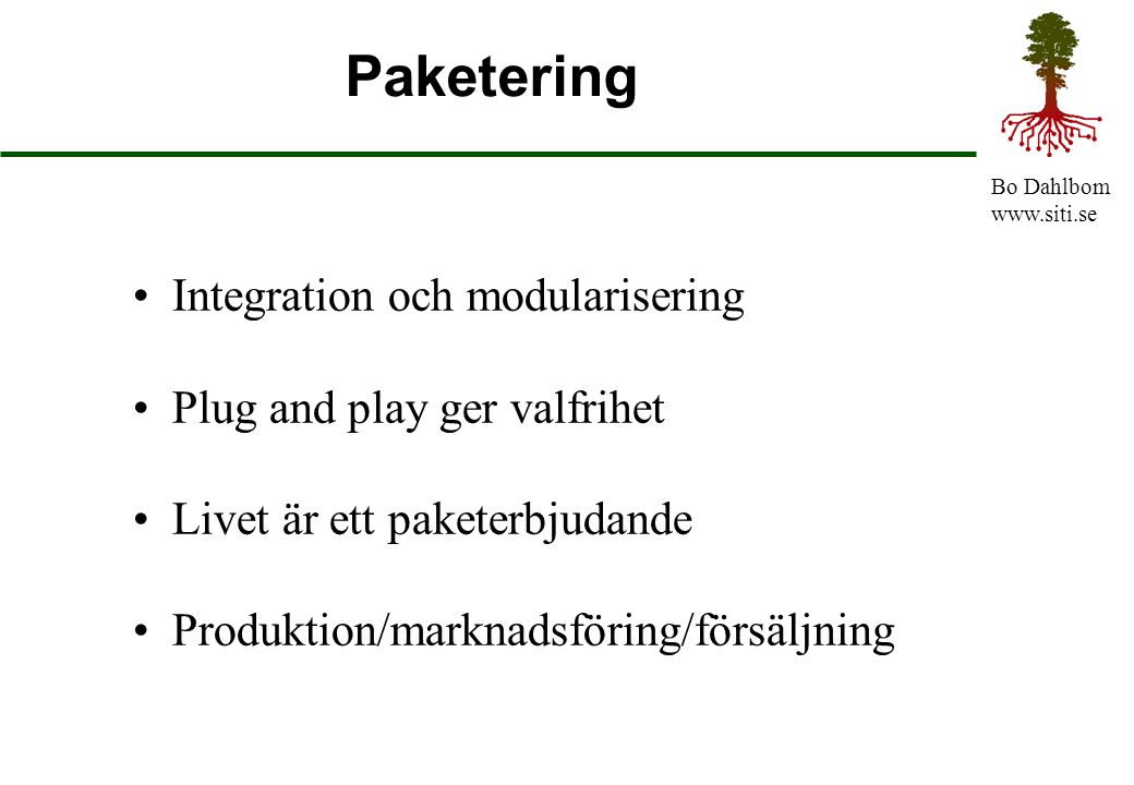 Paketering Integration och modularisering Plug and play ger valfrihet