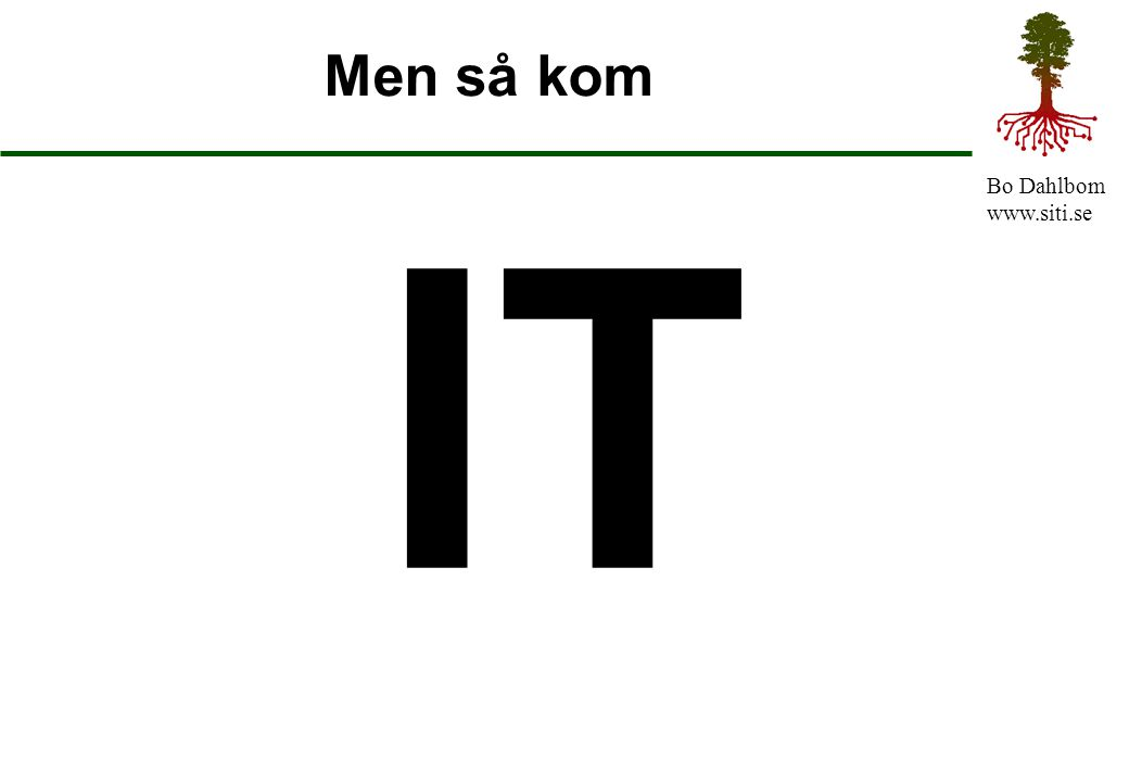 Men så kom IT