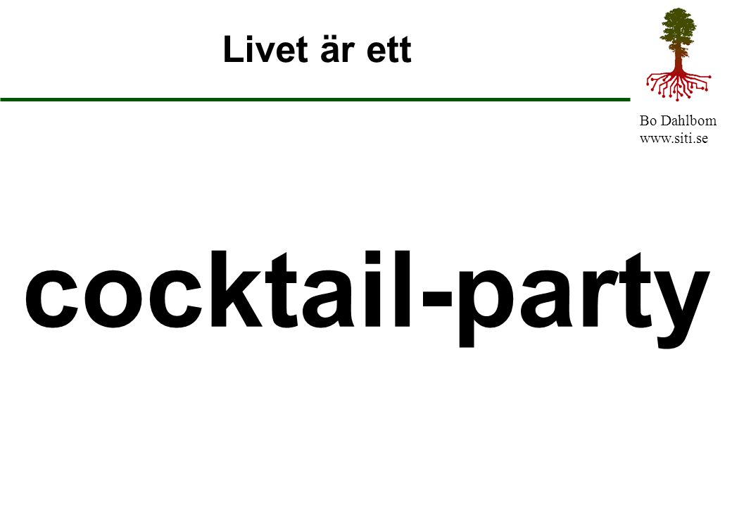 Livet är ett cocktail-party