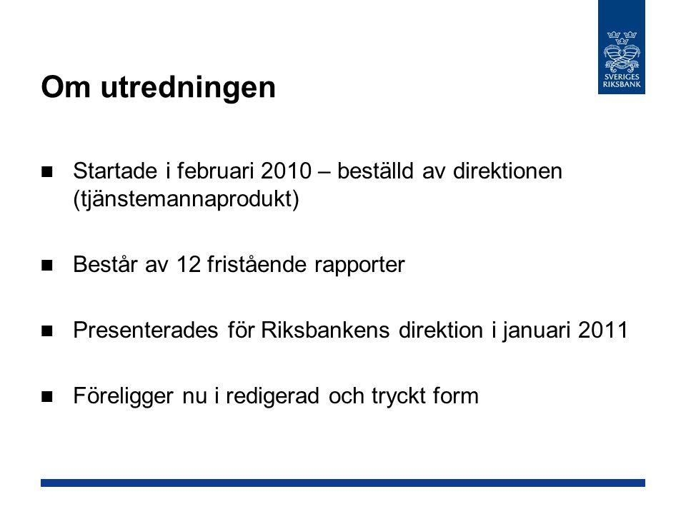 Om utredningen Startade i februari 2010 – beställd av direktionen (tjänstemannaprodukt) Består av 12 fristående rapporter.