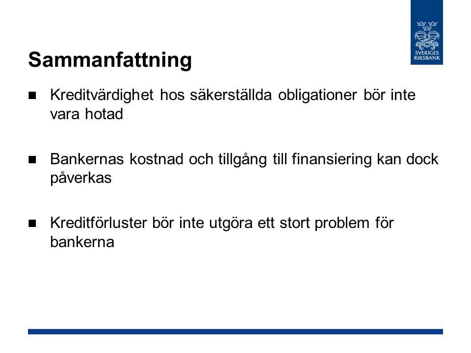Sammanfattning Kreditvärdighet hos säkerställda obligationer bör inte vara hotad. Bankernas kostnad och tillgång till finansiering kan dock påverkas.