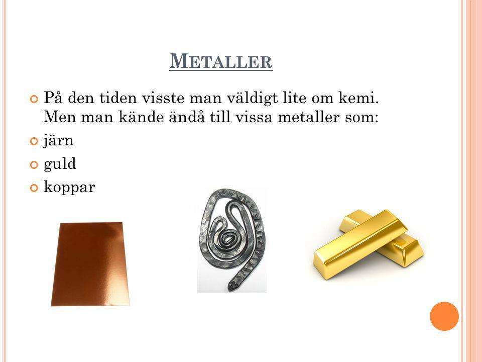 Metaller På den tiden visste man väldigt lite om kemi. Men man kände ändå till vissa metaller som: