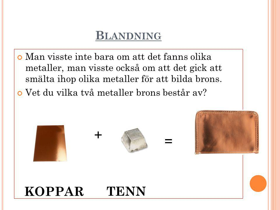 + = KOPPAR TENN Blandning